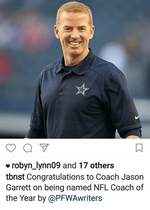 Memes, Congratulations, and Jason Garrett: robyn lynn09 and 17 others  tbnst Congratulations to Coach Jason  Garrett on being named NFL Coach of  the Year by @PFWAwriters