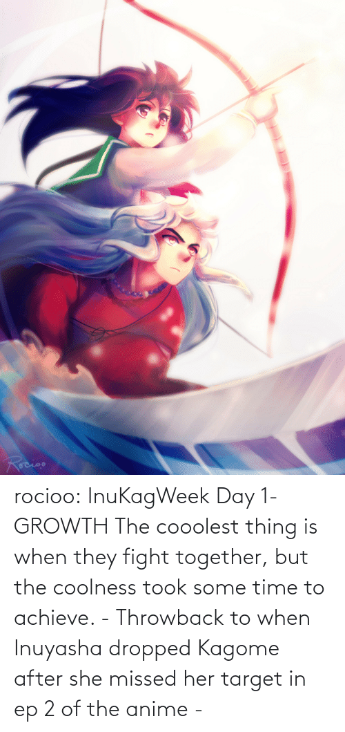 2: rocioo:  InuKagWeek Day 1- GROWTH The cooolest thing is when they fight together, but the coolness took some time to achieve. - Throwback to when Inuyasha dropped Kagome after she missed her target in ep 2 of the anime -