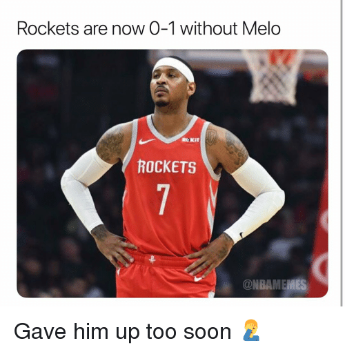 Basketball, Nba, and Soon...: Rockets are now 0-1 without Melo  ROKIT  ROCKETS  ONBAMEMES Gave him up too soon 🤦‍♂️