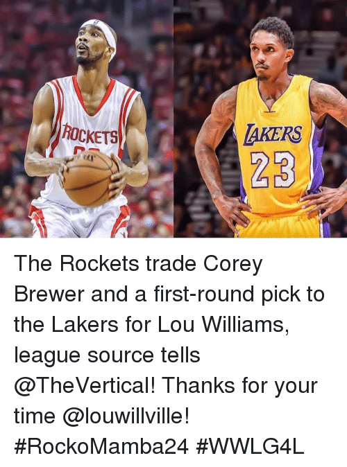 first-round-pick: ROCKETS  MAKERS The Rockets trade Corey Brewer and a first-round pick to the Lakers for Lou Williams, league source tells @TheVertical!  Thanks for your time @louwillville!   #RockoMamba24 #WWLG4L
