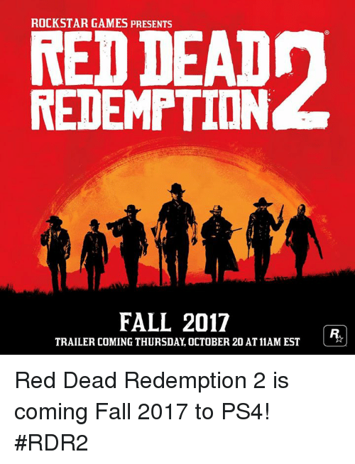 Dank, Fall, and Ps4: ROCKSTAR GAMES PRESENTS  REDDEAD  REDEMPTION  FALL 2017  TRAILER COMING THURSDAY, OCTOBER 20 AT11AM EST Red Dead Redemption 2 is coming Fall 2017 to PS4! #RDR2