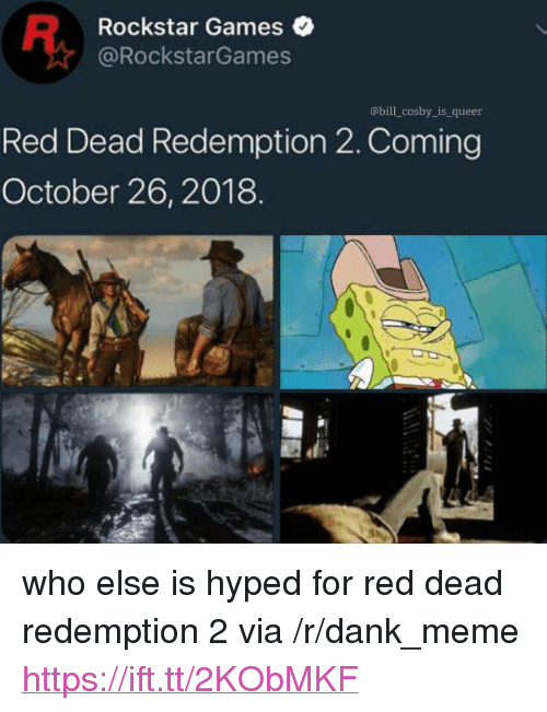 "Dank, Meme, and Games: Rockstar Games  @RockstarGames  abill_cosby_is_ queer  Red Dead Redemption 2. Coming  October 26,2018  1刍 <p>who else is hyped for red dead redemption 2 via /r/dank_meme <a href=""https://ift.tt/2KObMKF"">https://ift.tt/2KObMKF</a></p>"
