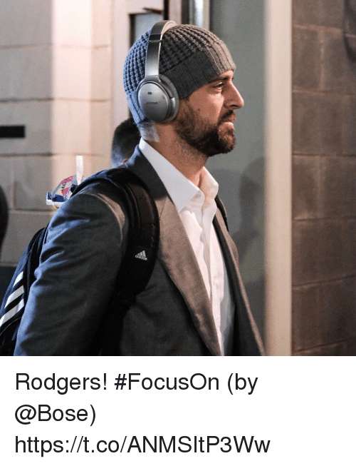 rodgers: Rodgers!  #FocusOn (by @Bose) https://t.co/ANMSItP3Ww