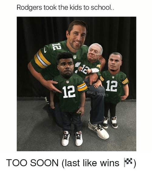 Rodgering: Rodgers took the kids to school.  12  NFL MEMES TOO SOON (last like wins 🏁)