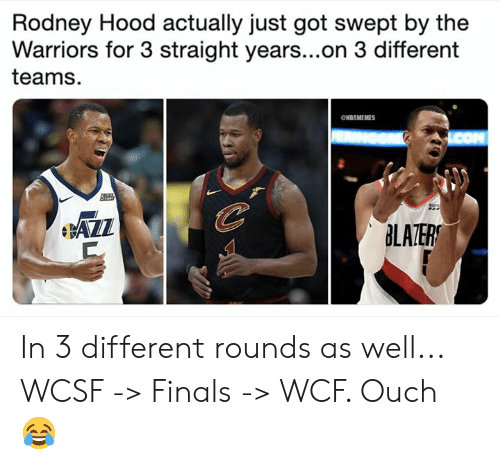 Finals, Nba, and Warriors: Rodney Hood actually just got swept by the  Warriors for 3 straight years...on 3 different  teams.  ONBAMEMES  AZZ  BLAZER In 3 different rounds as well... WCSF -> Finals -> WCF. Ouch 😂