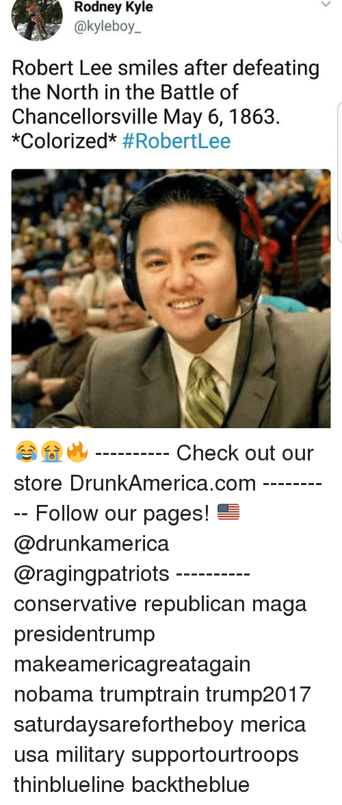 "Memes, Military, and Conservative: Rodney  Kyle  @kyleboy_  Robert Lee smiles after defeating  the North in the Battle of  Chancellorsville May 6, 1863  ""colorized"" 😂😭🔥 ---------- Check out our store DrunkAmerica.com ---------- Follow our pages! 🇺🇸 @drunkamerica @ragingpatriots ---------- conservative republican maga presidentrump makeamericagreatagain nobama trumptrain trump2017 saturdaysarefortheboy merica usa military supportourtroops thinblueline backtheblue"
