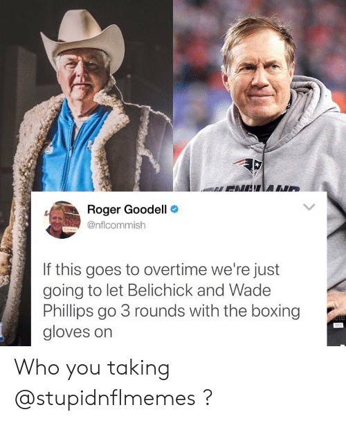 Boxing: Roger Goodell  @nflcommish  If this goes to overtime we're just  going to let Belichick and Wadee  Phillips go 3 rounds with the boxing  gloves on Who you taking @stupidnflmemes ?