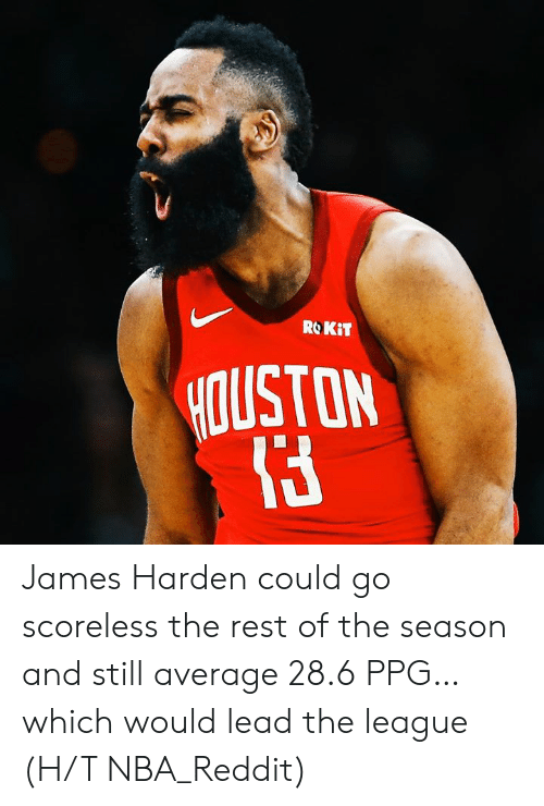 James Harden, Nba, and Reddit: ROKiT  OUSTON James Harden could go scoreless the rest of the season and still average 28.6 PPG…which would lead the league  (H/T NBA_Reddit)