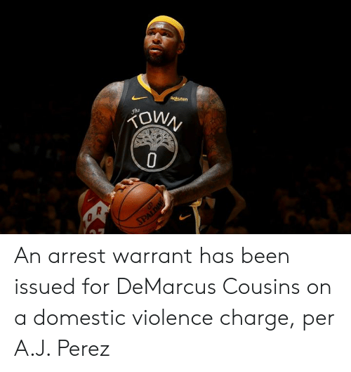 DeMarcus Cousins, Domestic Violence, and Been: Rokuten  FOWN  Jhe  SPALDING An arrest warrant has been issued for DeMarcus Cousins on a domestic violence charge, per A.J. Perez