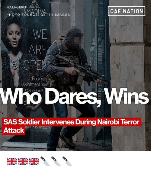 Memes, Images, and 🤖: ROLLING BRIEF  PHOTO  OAF NATION  YATT Y IMAGES  WE  ARE  OPE  Booky  appointment now  +254 723 607  Who Dares, Wins  SAS Soldier Intervenes During Nairobi Terror  AttackDET 🇬🇧🇬🇧🇬🇧🔪🔪🔪