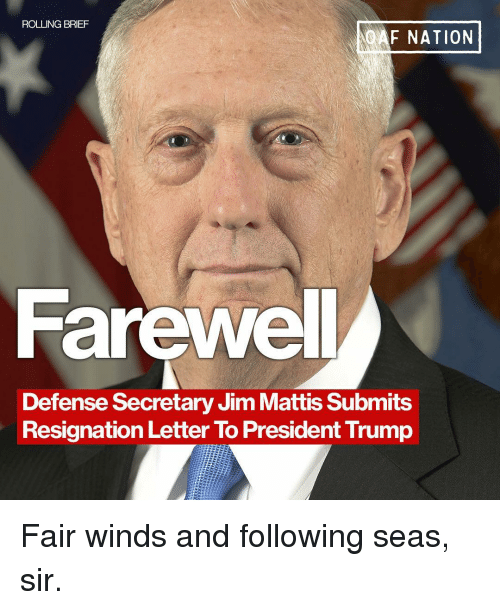 Mattis: ROLLING BRIEF  QAF NATION  Farewel  Defense Secretary Jim Mattis Submits  Resignation Letter To President Trump Fair winds and following seas, sir.