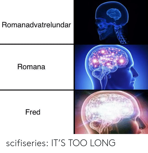 Too Long: Romanadvatrelundar  Romana  Fred scifiseries:  IT'S TOO LONG