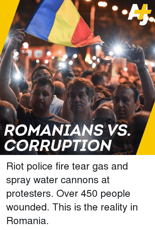 Fire, Memes, and Police: ROMANIANS VS.  CORRUPTION Riot police fire tear gas and spray water cannons at protesters.  Over 450 people wounded.  This is the reality in Romania.