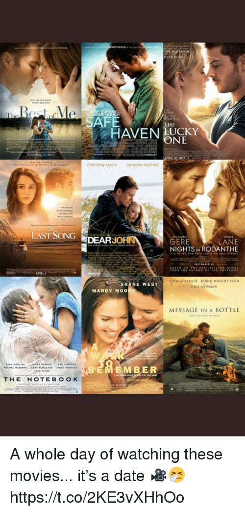 Movies, Newman, and Channing Tatum: RON  HOUGH  SAFE  THE  HAVEN UCKY  ONE  PRIL 20 2012  channing tatum  amanda seyfried  LAST SONGDEARJ  RICHARD  DIANE  LANE  NIGHTS IN RODANTHE  ERE  APRIL  KEVIN COSTNER ROBIN WRIGHT PENN  PAUL NEWMAN  SHANE WEST  MANDY MO0  MESSAGE IN A BOTTLE  EMBER A whole day of watching these movies... it's a date 🎥🤧 https://t.co/2KE3vXHhOo