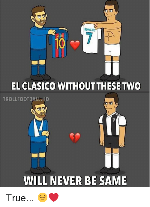 el clasico: RONALDO  MESS  10  EL CLASICO WITHOUTTHESE TWO  TROLLFOOTBALEHD  WILL NEVER BE SAME True... 😔❤️