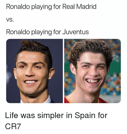 Life, Real Madrid, and Soccer: Ronaldo playing for Real Madrid  VS  Ronaldo playing for Juventus Life was simpler in Spain for CR7
