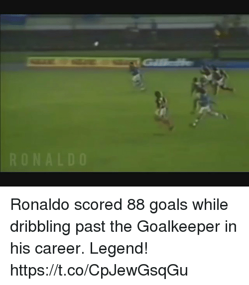 Goals, Memes, and Ronaldo: Ronaldo scored 88 goals while dribbling past the Goalkeeper in his career. Legend! https://t.co/CpJewGsqGu