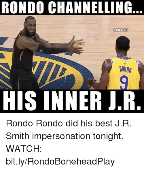 Nba, Best, and Watch: RONDO CHANNELLING  ONBAMEMES  RONDO  HIS INNER J.R Rondo Rondo did his best J.R. Smith impersonation tonight.  WATCH: bit.ly/RondoBoneheadPlay