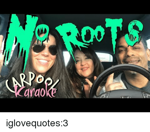Tumblr, Blog, and Http: ROOTS  lhir  Karaoke S iglovequotes:3