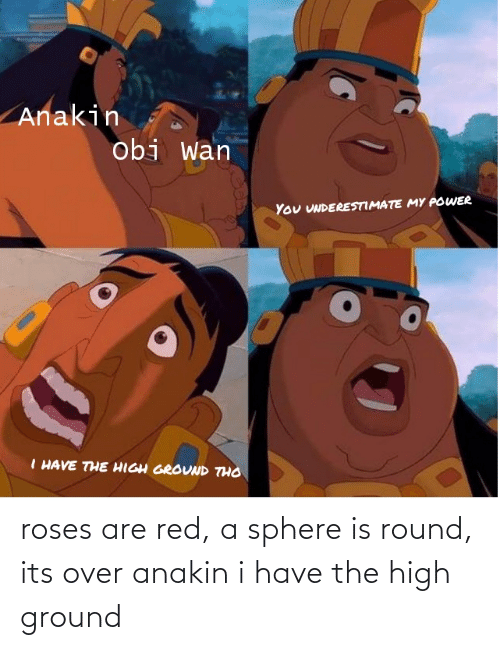 Roses Are: roses are red, a sphere is round, its over anakin i have the high ground