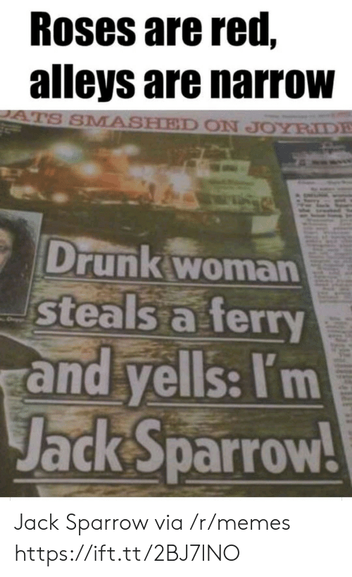 jack: Roses are red,  alleys are narrow  ATS SMASHED ON JOYRIDE  Drunk woman  steals a ferry  and yells: I'm  Jack Sparrow! Jack Sparrow via /r/memes https://ift.tt/2BJ7lNO