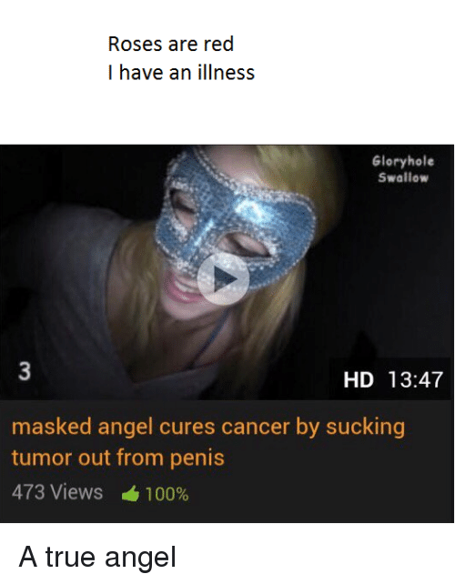 True, Angel, and Angels: Roses are red I have an illness Gloryhole Swallow