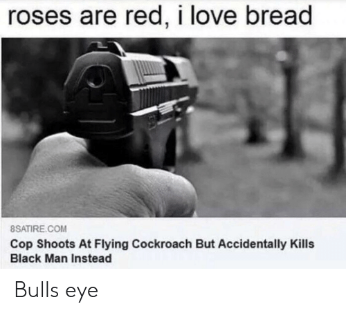 Roses Are Red I Love Bread Satire Com Cop Shoots At Flying