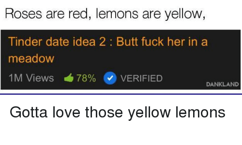 Butt Love And Reddit Roses Are Red Lemons Are Yellow Tinder Date