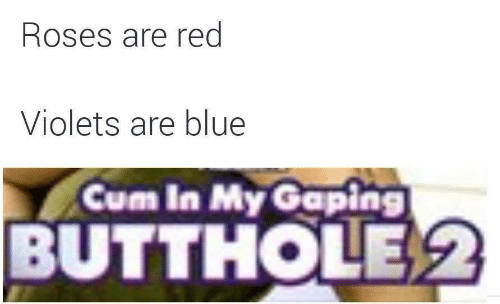 Red Violets Are: Roses are red  Violets are blue  Cum In My Gaping  BUTTHOLE2