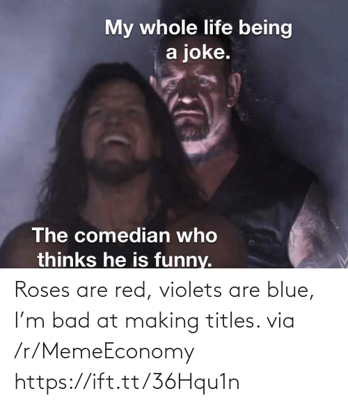 Roses Are: Roses are red, violets are blue, I'm bad at making titles. via /r/MemeEconomy https://ift.tt/36Hqu1n