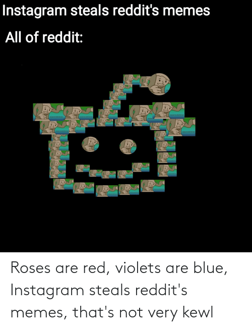 Roses Are: Roses are red, violets are blue, Instagram steals reddit's memes, that's not very kewl