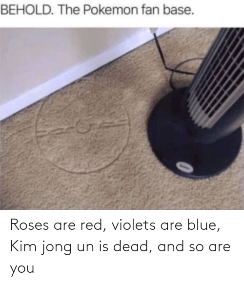 Red Violets Are: Roses are red, violets are blue, Kim jong un is dead, and so are you