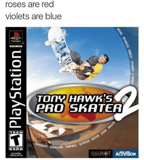 campbell: roses are red  violets are blue  Payen  DIC  TONY HAWKS  PRO SKATER  TEEN  BURNQUIST CABALLERD CAMPBELL GLIFBERG KOSTON LLASEK MULLEN  ESRB  SLUS-010  13201A  NEVERSOET ACTIVisiON  MUSKA REYNOLDS ROWLEY STEAMER ITHOMAS  PlayStation