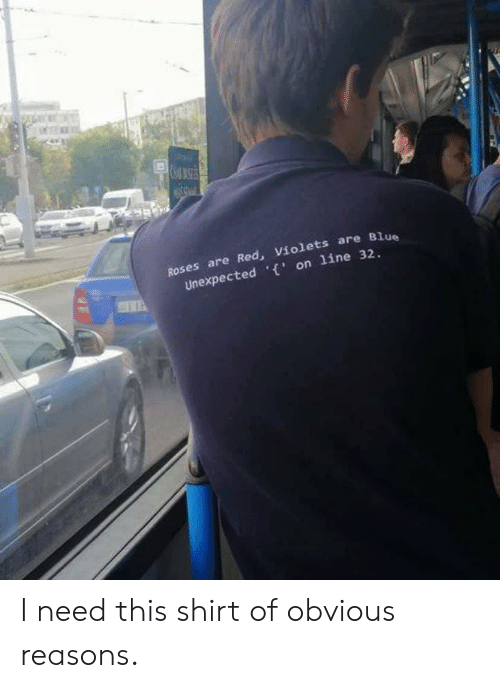 Red Violets Are: ROses are Red, Violets are Blue  Unexpected 'on line 32.  ST I need this shirt of obvious reasons.