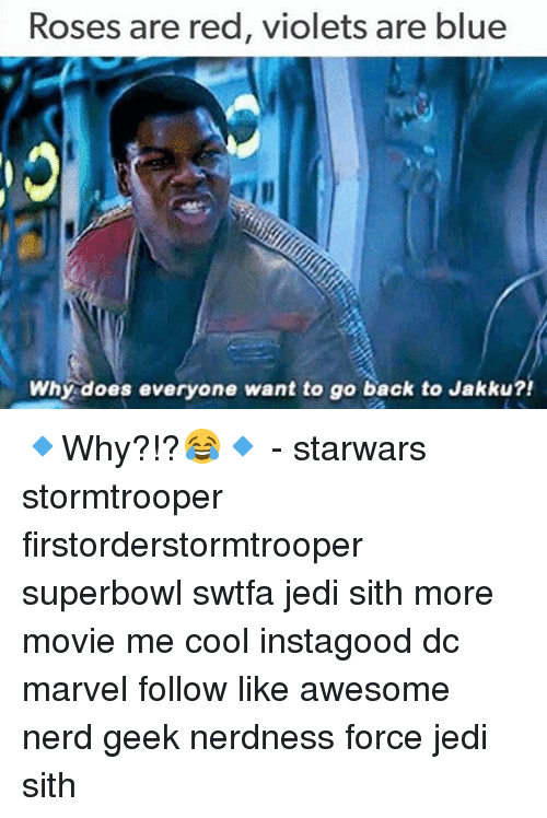 Jakku: Roses are red, violets are blue  Why does everyone want to go back to Jakku?! 🔹Why?!?😂🔹 - starwars stormtrooper firstorderstormtrooper superbowl swtfa jedi sith more movie me cool instagood dc marvel follow like awesome nerd geek nerdness force jedi sith