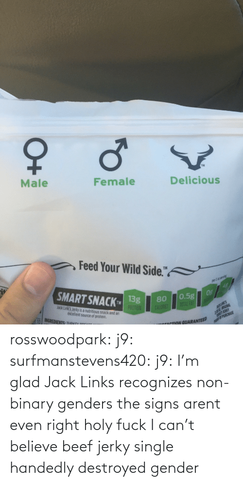links: rosswoodpark:  j9:  surfmanstevens420:  j9:  I'm glad Jack Links recognizes non-binary genders  the signs arent even right  holy fuck   I can't believe beef jerky single handedly destroyed gender