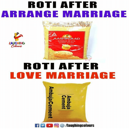 Roti: ROTI AFTER  ARRANGE MARRIAGE  AASHIRVA AD  LAUGHING  ROTI AFTER  LOVE MARRIAGE