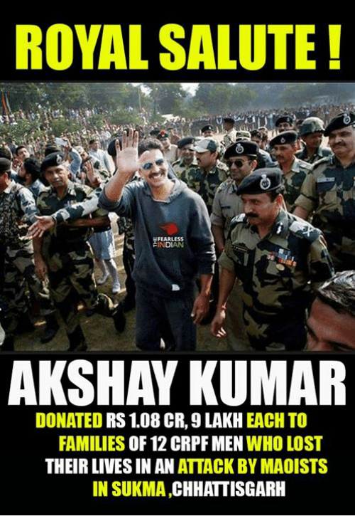 Memes, Lost, and Akshay Kumar: ROYAL SALUTE  NOLAN  AKSHAY KUMAR  DONATED RS 1.08 CR, 9 LAKH  EACH TO  FAMILIES  OF 12 CRPF MEN WHO LOST  THEIR LIVES IN AN ATTACK BY MAOISTS  IN SUKMA  CHHATTISGARH