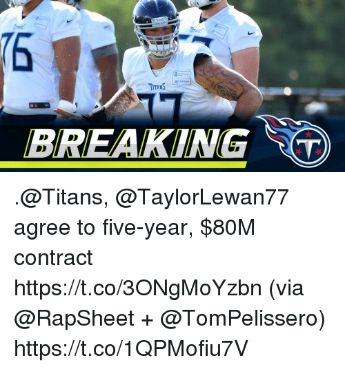 Memes, 🤖, and Titans: rrans  TITRNS  BREAKING T .@Titans, @TaylorLewan77 agree to five-year, $80M contract https://t.co/3ONgMoYzbn (via @RapSheet + @TomPelissero) https://t.co/1QPMofiu7V