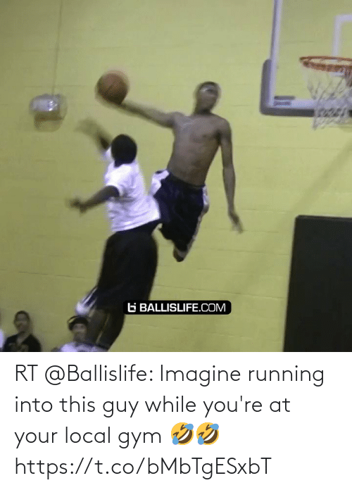 imagine: RT @Ballislife: Imagine running into this guy while you're at your local gym 🤣🤣 https://t.co/bMbTgESxbT