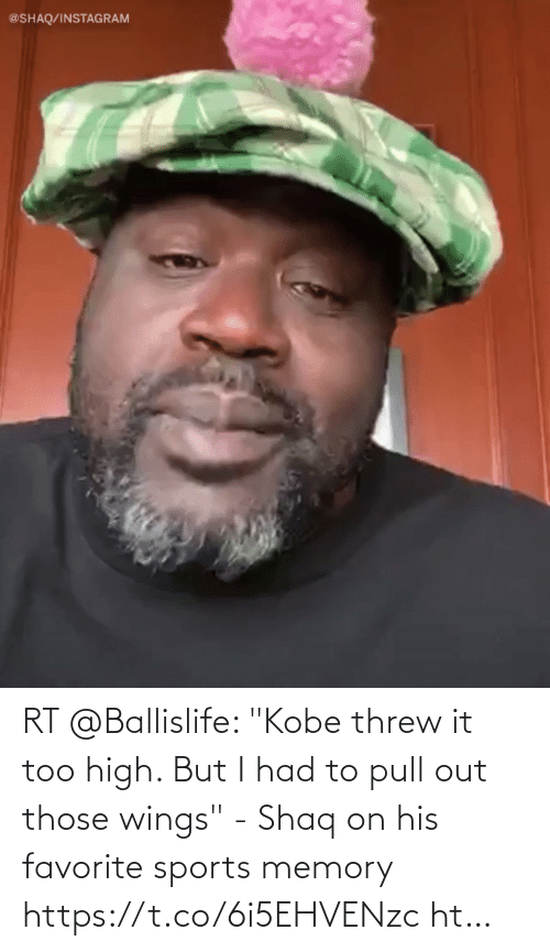 """But I: RT @Ballislife: """"Kobe threw it too high. But I had to pull out those wings"""" - Shaq on his favorite sports memory https://t.co/6i5EHVENzc ht…"""