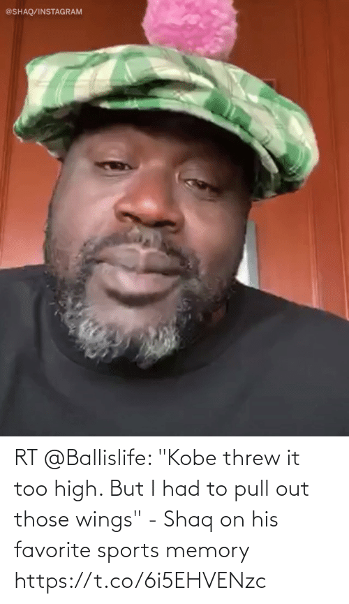 """But I: RT @Ballislife: """"Kobe threw it too high. But I had to pull out those wings"""" - Shaq on his favorite sports memory https://t.co/6i5EHVENzc"""