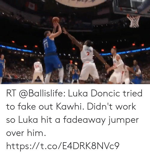 Fake, Memes, and Work: RT @Ballislife: Luka Doncic tried to fake out Kawhi. Didn't work so Luka hit a fadeaway jumper over him.   https://t.co/E4DRK8NVc9