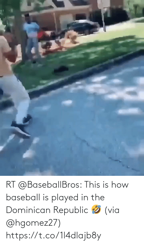 Baseball: RT @BaseballBros: This is how baseball is played in the Dominican Republic 🤣 (via @hgomez27) https://t.co/1l4dlajb8y
