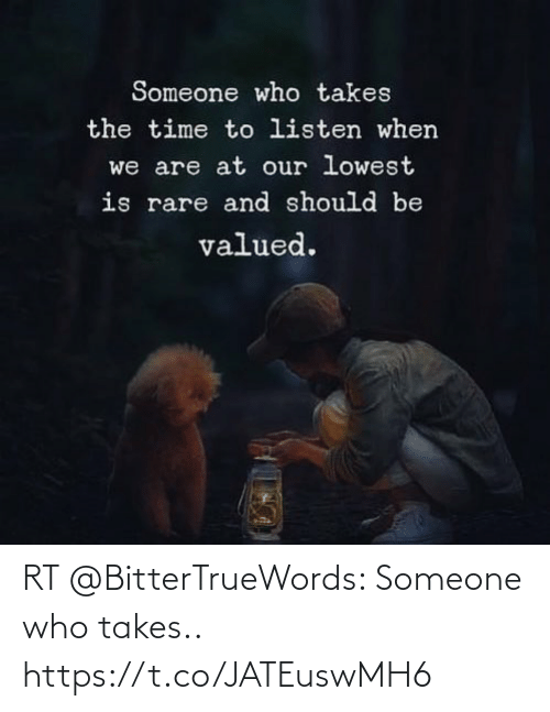 Someone Who: RT @BitterTrueWords: Someone who takes.. https://t.co/JATEuswMH6