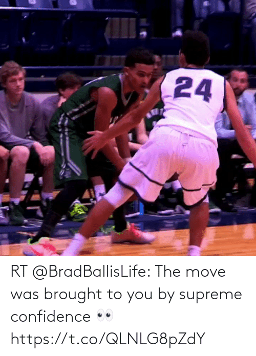 To You: RT @BradBallisLife: The move was brought to you by supreme confidence 👀  https://t.co/QLNLG8pZdY