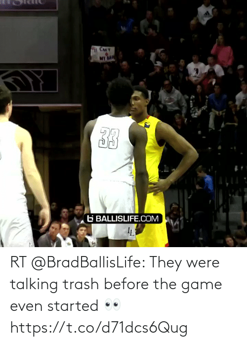 Started: RT @BradBallisLife: They were talking trash before the game even started 👀   https://t.co/d71dcs6Qug