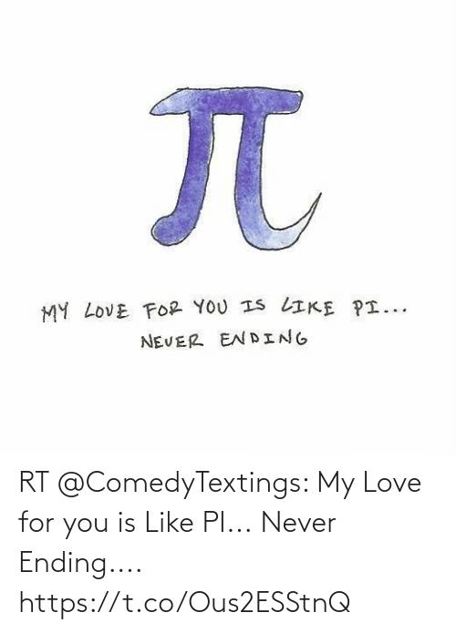 For You: RT @ComedyTextings: My Love for you is Like PI...  Never Ending.... https://t.co/Ous2ESStnQ