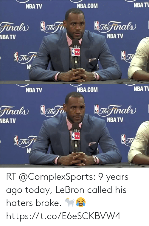 called: RT @ComplexSports: 9 years ago today, LeBron called his haters broke. 🐐😂   https://t.co/E6eSCKBVW4