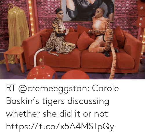 Carole: RT @cremeeggstan: Carole Baskin's tigers discussing whether she did it or not https://t.co/x5A4MSTpQy
